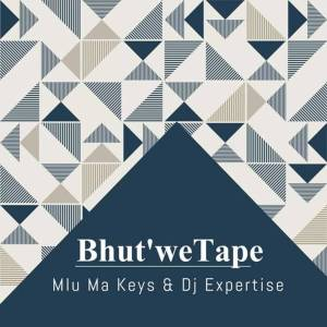 Mlu Ma Keys & Dj Expertise - Bhut'We Tape (Original Mix)