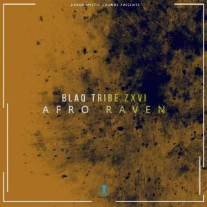 Blaq Tribe Zxvi - Afro Raven (Original Mix), mzansi house music downloads, south african deep house, latest south african house, new sa house music, funky house, best house music 2018, latest house music tracks, dance music, latest sa house music, new music releases