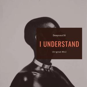 Deepsoul16 - I Understand (Original Mix)