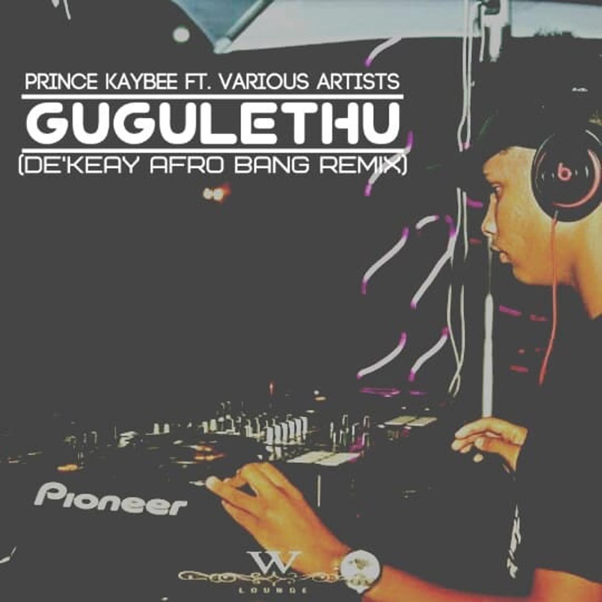 Prince Kaybee - Gugulethu (De'KeaY Afro Bang Mix)