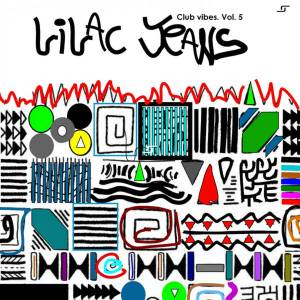 Lilac Jeans - Club Vibes, Vol. 5 , latest afro house, afro house songs, afrohouse, new house music, south african musica, za music