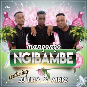 Manqonqo - Ngibambe (feat. DJ Tira & Airic), mzansi music, south african music, za songs, sa music download