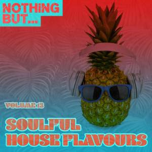 VA - Nothing But… Soulful House Flavours, Vol. 13, new soulful house music, soulful house 2019 download, afro soul music, south african house music download