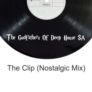 The Godfathers Of Deep House SA - The Clip (Nostalgic Mix), new deep house music, latest sa deep house, south african house music, deep house 2019 download mp3