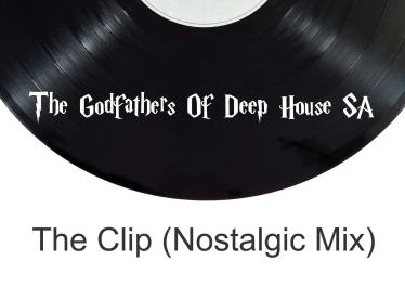 The Godfathers Of Deep House SA - The Clip (Nostalgic Mix)