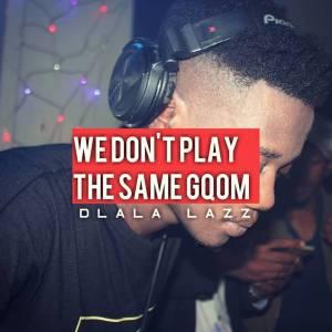 Dlala Lazz - We Don't Play The Same Gqom (DJ Mix), GQOM MIX, gqom songs, gqom 2019