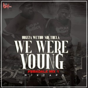 uBiza Wethu & Mr Thela - We Were Young (Sibadala Mix), gqom mix, gqom songs, gqom 2019 download mp3