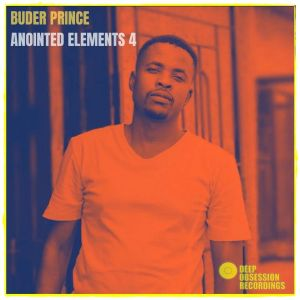 Buder Prince - Anointed Elements 4, latest house music, deep house tracks, house music download, new deephouse songs, afro house music, new house music south africa, afro deep house, afrohouse 2019, best house music, african house music, soulful house, deep house datafilehost, house insurance, latest house music datafilehost, deep house sounds