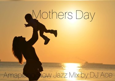 DJ Ace - Mothers Day AmaPiano Slow Jazz Mix