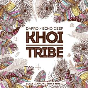 Dafro & Echo Deep - Khoi Tribe, new afro house music, afro house 2019, latest house music download, sa music, south african afro house songs