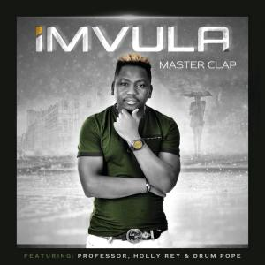 Master Clap - Imvula (feat. Professor, Holly Rey & DrumPope), afro house, new afro house music, house music download, sa music, latest south african music, afrohouse 2019