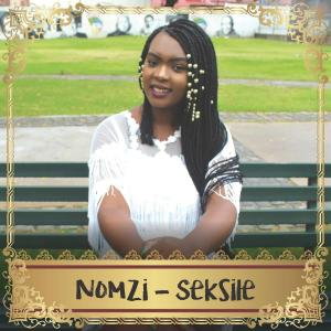 Nomzi - Seksile - download new south african music, latest afro house songs, afrohouse music, mzansi music, zamusic, free music download
