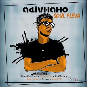 Soul Fleva - Adivhaho Album, Soul Fleva, DJ B.S.Com & Simni Titi - Moyandi, soulful house music, latest afro house 2019, south african soulful house