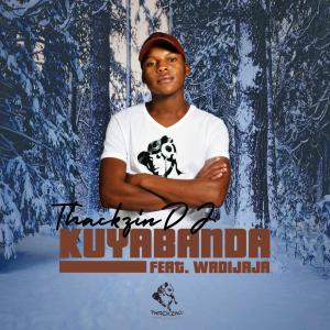 ThackzinDJ feat. Wadijaja - Kuyabanda (Original Mix), New amapiano music, sa amapiano songs