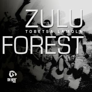 Tobetsa Lamola - Zulu Forest EP, latest south african afro house music download, tribal house music