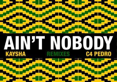 Kaysha & C4 Pedro - Ain't Nobody (Diamantero Gqom Remix)