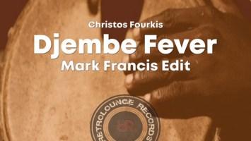 Christos Fourkis & Mark Francis - Djembe Fever (Mark Francis Edit)