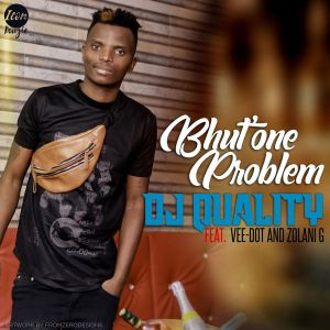 DJ Quality - Bhut' One Problem (feat. Vee-Dot & Zolani G)