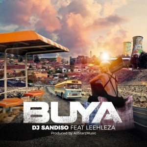 DJ Sandiso Ft. Leehleza & All Starz MusiQ - Buya , new amapiano music, amapiano 2019, latest gqom songs, sa gqom music, gqom music download