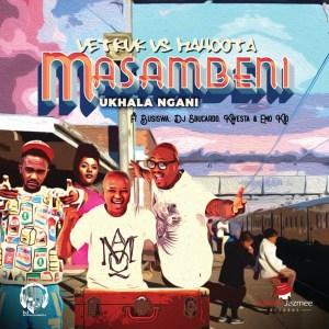 DJ Vetkuk Vs. Mahoota - Masambeni (Ukhala Ngani) (feat. Busiswa, DJ Sbucardo, Kwesta & Emo Kid),new gqom music, gqom 2019, latest sa music, sa gqom songs, south african gqom music, new afro house music, durban gqom songs