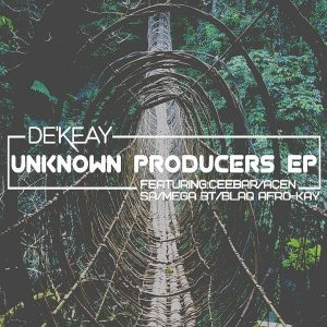De'KeaY - Unknown Producers EP, new deep house music, deep house 2019, latest deep house songs, south african deep house music, afrodeep, deep house music download