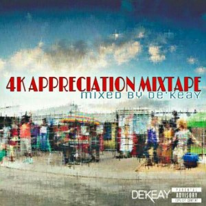 De'KeaY SA - 4K Appreciation Mixtape