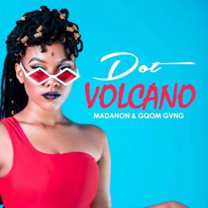 Dot - Volcano (feat. Madanon & Gqom Gvng), new gqom music, gqom 2019, gqom music download mp3, sa gqom songs, latest south african gqom music, gqom mp3 download