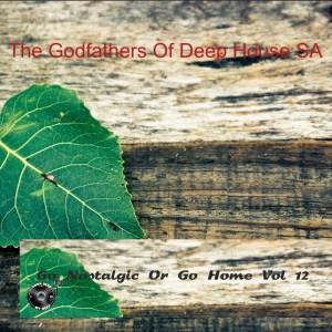 The Godfathers Of Deep House SA - Go Nostalgic Or Go Home, Vol. 12
