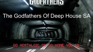 The Godfathers Of Deep House SA - Go Nostalgic Or Go Home, Vol. 13