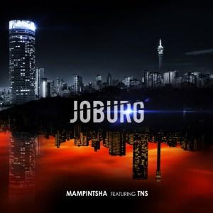 Mampintsha feat. TNS - Joburg, latest sa music, new south africa music, new afro house, afro house 2019 download, gqom music download, sa gqom, afrohouse songs, mp3 download
