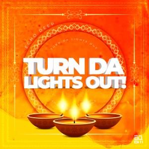 Echo Deep - Turn Da Lights Out!