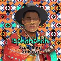 Samthing Soweto - Isphithiphithi (Album)