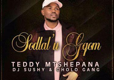 Teddy Mtshepana, Dj Sushy & Cholo GanG - Sodlal' u Gqom