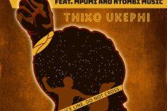 HEAVY-K - Thixo Ukephi (feat. Mpumi & Ntombi Music)