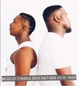 Mfr Souls - Love You Tonight (feat. Dj Maphorisa, Kabza De Small & Shasha),new amapiano music, mzansi music, amapiano 2019 download mp3, amapiano songs, latest sa music, new south african music