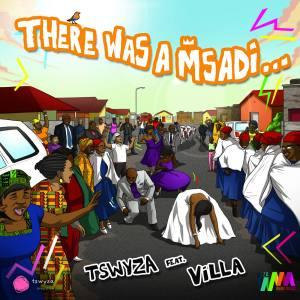 Tswyza feat. Villa - There Was A Msadi (Original Mix)