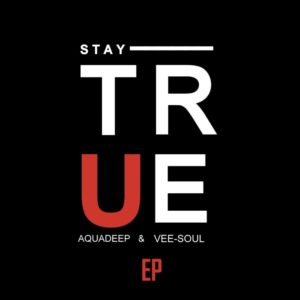 Aquadeep & Veesoul - Stay True EP
