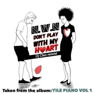 N.W.N - Dont Play With My Heart (Dj Cleo Amapiano Retwist)