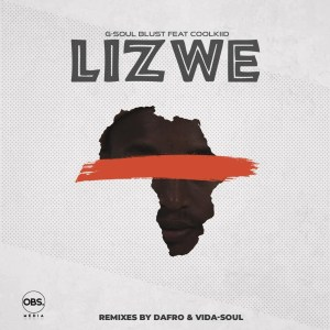G-Soul Blust, Coolkiid - Lizwe (Dafro's Afro Venom), latest house music, afro ech, house music download, club music, afro house music, new house music south africa, afrotech, afro house 2019