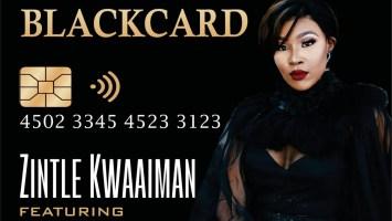 Zintle Kwaaiman - BlackCard (feat. Mailo Music)