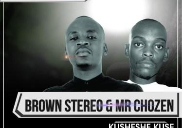 Brown Stereo & Mr Chozen - Kusheshe Kuse