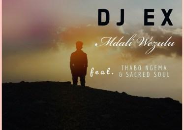 DJ EX - Mdali Wezulu (feat. Thabo Ngema & Sacred Soul)