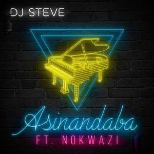 DJ Steve - Asinandaba (feat. Nokwazi), latest amapiano music, amapiano songs, amapiano 2019, sa amapiano, new sa music