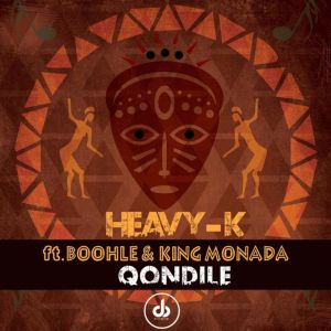 HEAVY-K - Qondile (feat. Boohle & King Monada), new sa music, south african music, latest sa afro house, afro house 2019, afrohouse mp3 download