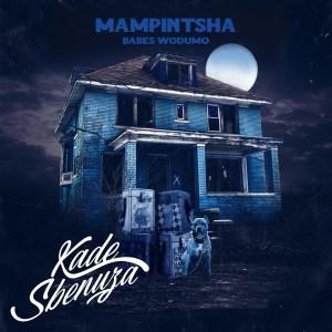 Mampintsha - Kade Sbenuza (feat. Babes Wodumo, Bizawethu, Mr Thela & T Man), new gqom music, gqom 2019, gqom mp3 download, sa gqom music