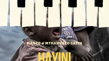 Manzo & Mthandazo Gatya - Hayini, NEW AMAPIANO music, best amapiano music, amapiano 2019, top amapiano songs, south africa amapiano music download