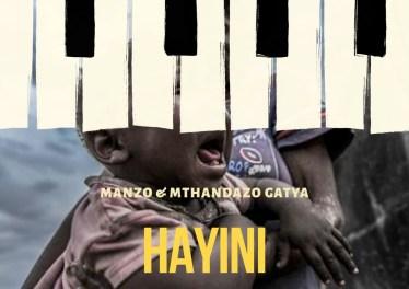 Manzo & Mthandazo Gatya - Hayini, NEW AMAPIANO music, best amapiano music, amapiano 2019, top amapiano songs, south africa amapiano music download