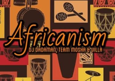 DJ Dadaman, Team Mosha & Villa - Africanism