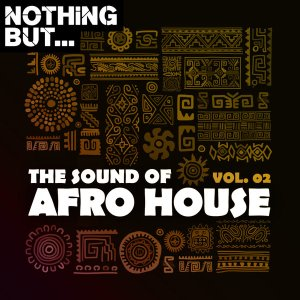 Nothing But... The Sound of Afro House, Vol. 02