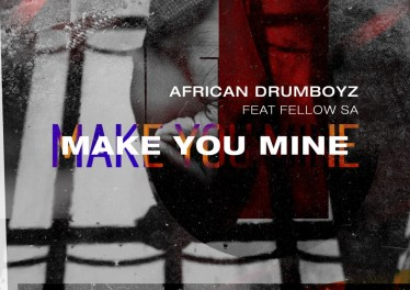 African Drumboyz - Make You Mine (feat. Fellow SA)
